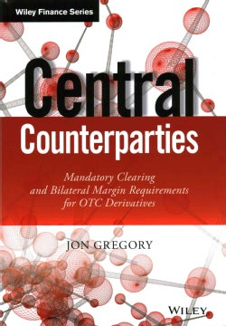 Central Counterparties: Mandatory Clearing and Bilateral Margin Requirements for OTC Derivatives (Hardcover)