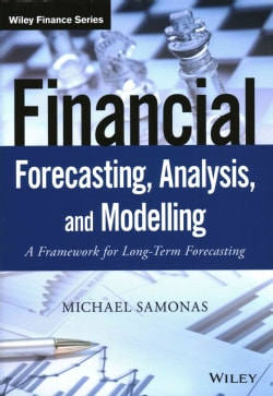 Financial Forecasting, Analysis, and Modelling: A Framework for Long-Term Forecasting (Hardcover)