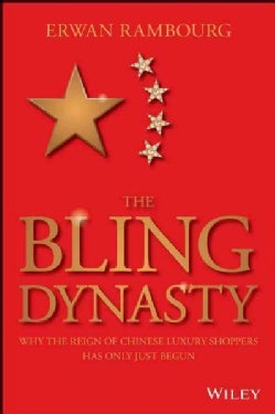 The Bling Dynasty: Why the Reign of Chinese Luxury Shoppers Has Only Just Begun (Hardcover)