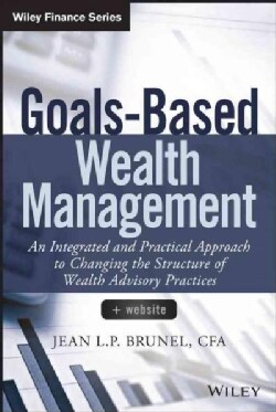 Goals-Based Wealth Management: An Integrated and Practical Approach to Changing the Structure of Wealth Advisory ... (Hardcover)