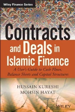 Contracts and Deals in Islamic Finance: A User's Guide to Cash Flows, Balance Sheets, and Capital Structures (Hardcover)