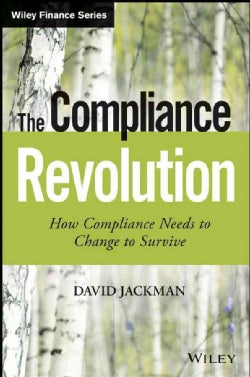 The Compliance Revolution: How Compliance Needs to Change to Survive (Hardcover)