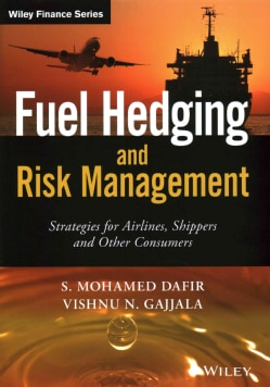 Fuel Hedging and Risk Management: Strategies for Airlines, Shippers, and Other Consumers (Hardcover)