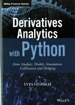 Derivatives Analytics With Python: Data Analysis, Models, Simulation, Calibration and Hedging (Hardcover)