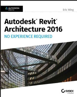 Autodesk Revit Architecture 2016: No Experience Required (Paperback)