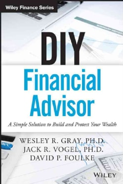 DIY Financial Advisor: A Simple Solution to Build and Protect Your Wealth (Hardcover)
