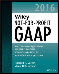 Wiley Not-for-Profit GAAP 2016: Interpretation and Application of Generally Accepted Accounting Principles for No... (Paperback)