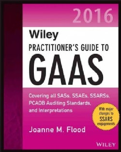 Wiley Practitioner's Guide to GAAS 2016: Covering All SASs, SSAE, SSARSs, PCAOB Auditing Standards, and Interpret... (Paperback)
