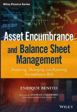 Asset Encumbrance and Balance Sheet Management: A Practical Guide to Managing, Modelling and Reporting Encumbranc... (Hardcover)