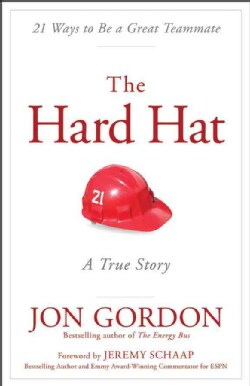 The Hard Hat: 21 Ways to Be a Great Teammate (Hardcover)