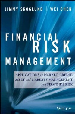 Financial Risk Management: Applications in Market, Credit, Asset and Liability Management and Firmwide Risk (Hardcover)
