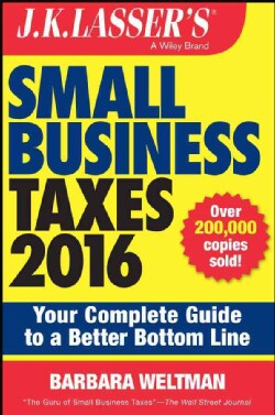 J. K. Lasser's Small Business Taxes 2016: Your Complete Guide to a Better Bottom Line (Paperback)