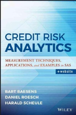 Credit Risk Analytics: Measurement Techniques, Applications, and Examples in SAS (Hardcover)
