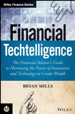 Financial Techtelligence: The Financial Advisor's Guide to Harnessing the Power of Innovation and Technology to C... (Hardcover)