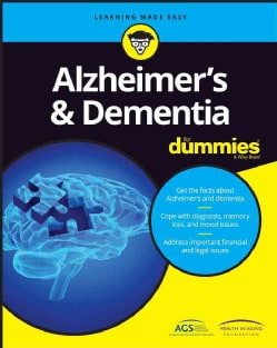 Alzheimer's & Dementia for Dummies: In Conjunction With the American Geriatric Society and the Health in Aging Fo... (Paperback)