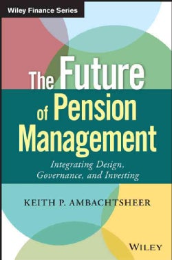The Future of Pension Management: Integrating Design, Governance, and Investing (Hardcover)
