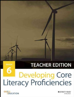 Developing Core Literacy Proficiencies, Grade 6: Teacher Guide