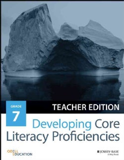 Developing Core Literacy Proficiencies, Grade 7: Teacher Guide