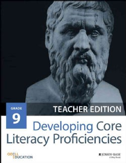Developing Core Literacy Proficiencies, Grade 9: Teacher Guide