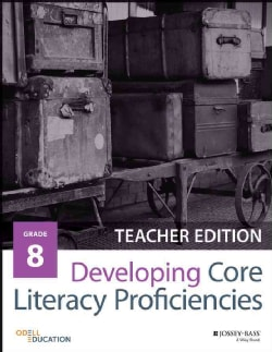 Developing Core Literacy Proficiencies, Grade 8: Teacher Guide