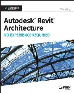 Autodesk Revit Architecture 2017: No Experience Required