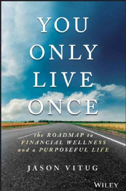 You Only Live Once: The Roadmap to Financial Wellness and a Purposeful Life (Hardcover)