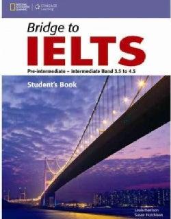 Bridge to IELTS: Pre-intermediate-intermediate Band 3.5 to 4.5 (Paperback)