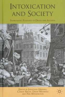Intoxication and Society: Problematic Pleasures of Drugs and Alcohol (Hardcover)