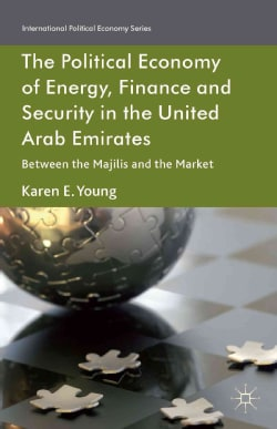 The Political Economy of Energy, Finance and Security in the United Arab Emirates: Between the Majilis and the Ma... (Hardcover)