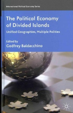 The Political Economy of Divided Islands: Unified Geographies, Multiple Polities (Hardcover)