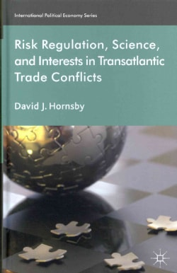 Risk Regulation, Science, and Interests in Transatlantic Trade Conflicts (Hardcover)