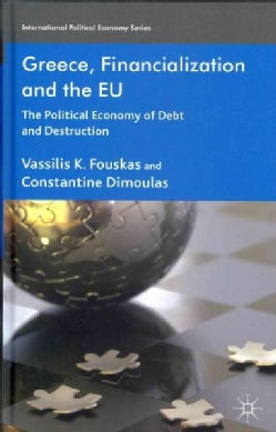 Greece, Financialization and the EU: The Political Economy of Debt and Destruction (Hardcover)