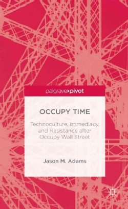 Occupy Time: Technoculture, Immediacy, and Resistance After Occupy Wall Street (Hardcover)