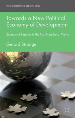 Towards a New Political Economy of Development: States and Regions in the Post-Neoliberal World (Hardcover)