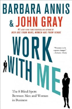 Work with Me: The 8 Blind Spots Between Men and Women in Business (Paperback)