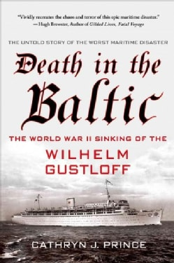 Death in the Baltic: The World War II Sinking of the Wilhelm Gustloff (Paperback)