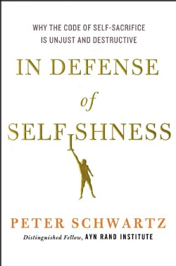 In Defense of Selfishness: Why the Code of Self-Sacrifice Is Unjust and Destructive (Hardcover)