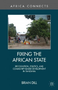 Fixing the African State: Recognition, Politics, and Community-Based Development in Tanzania (Hardcover)