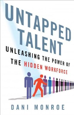 Untapped Talent: Unleashing the Power of the Hidden Workforce (Hardcover)
