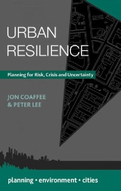 Urban Resilience: Planning for Risk, Crisis and Uncertainty (Paperback)