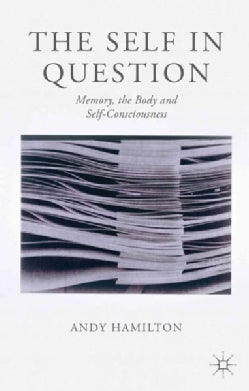 The Self in Question: Memory, the Body and Self-Consciousness (Hardcover)