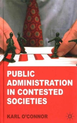 Public Administration in Contested Societies (Hardcover)