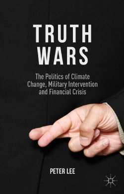 Truth Wars: The Politics of Climate Change, Military Intervention and Financial Crisis (Hardcover)