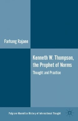 Kenneth W. Thompson, the Prophet of Norms: Thought and Practice (Hardcover)