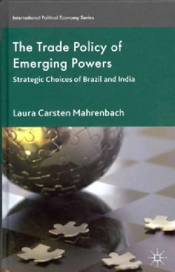 The Trade Policy of Emerging Powers: Strategic Choices of Brazil and India (Hardcover)