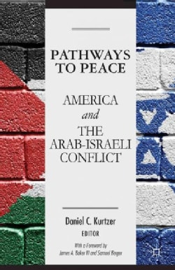 Pathways to Peace: America and the Arab-Israeli Conflict (Hardcover)