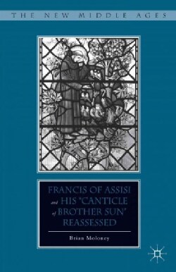 "Francis of Assisi and the ""Canticle of Brother Sun"" Reassessed (Hardcover)"