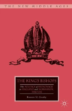The King's Bishops: The Politics of Patronage in England and Normandy, 1066-1216 (Hardcover)