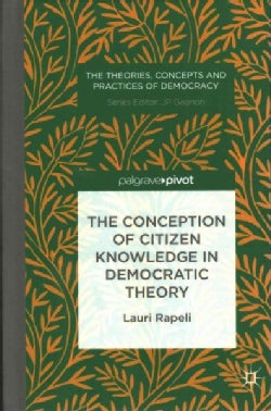 The Conception of Citizen Knowledge in Democratic Theory (Hardcover)