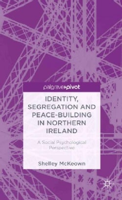 Identity, Segregation and Peace-Building in Northern Ireland: A Social Psychological Perspective (Hardcover)
